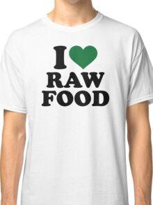 I love raw food Classic T-Shirt