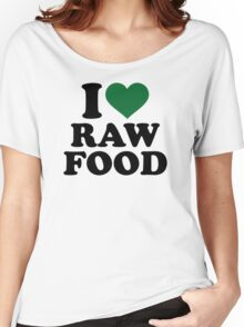 I love raw food Women's Relaxed Fit T-Shirt