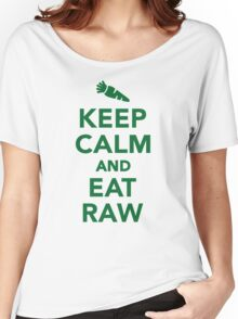 Keep calm and eat raw food Women's Relaxed Fit T-Shirt