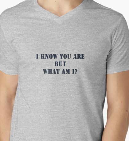 *I Know You Are but what am I?* Mens V-Neck T-Shirt