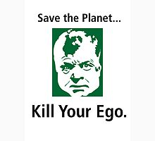 Save the Planet, Kill Your Ego... Unisex T-Shirt