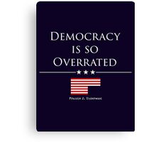 DEMOCRACY IS SO OVERRATED Canvas Print