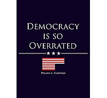 DEMOCRACY IS SO OVERRATED Photographic Print