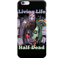 Living Life Half Dead iPhone Case/Skin