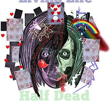 Living Life Half Dead by opencage