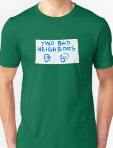 Two Bad Neighbors Unisex T-Shirt