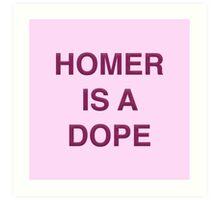Homer is a Dope Art Print
