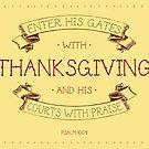 Psalm 100:4 by certainasthesun