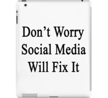 Don't Worry Social Media Will Fix It  iPad Case/Skin