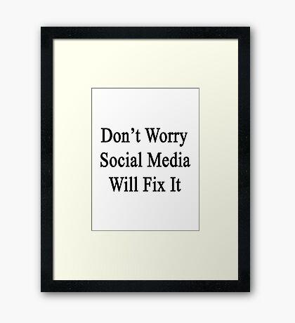 Don't Worry Social Media Will Fix It  Framed Print