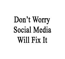 Don't Worry Social Media Will Fix It  Photographic Print