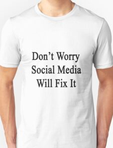 Don't Worry Social Media Will Fix It  T-Shirt