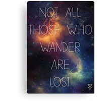 Not all those who wander are lost. Canvas Print