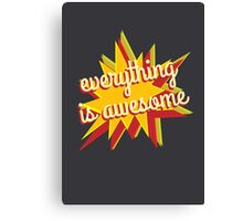 Everything is Awesome Canvas Print
