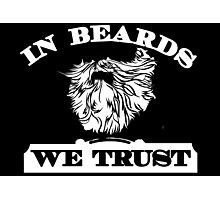 In Beards We Trust Photographic Print