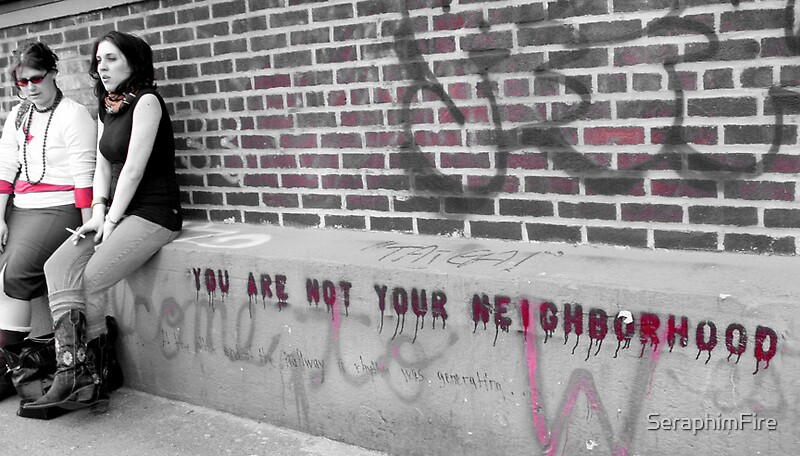 'you are not your neighborhood' by SeraphimFire