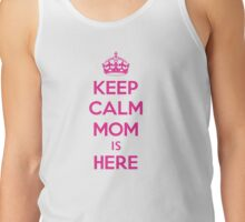 Keep calm mom is here Tank Top