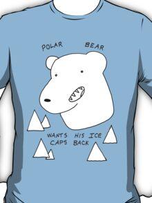 Polar Bear wants his Ice caps back T-Shirt