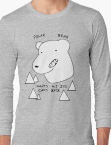 Polar Bear wants his Ice caps back Long Sleeve T-Shirt