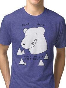 Polar Bear wants his Ice caps back Tri-blend T-Shirt