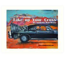"""Take up your cross""  Art Print"