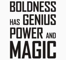 Boldness has Genius, Power and Magic (Goethe) by jezkemp