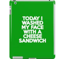 Today I washed my face with a cheese sandwich iPad Case/Skin