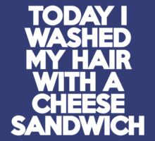Today I washed my hair with a cheese sandwich by onebaretree