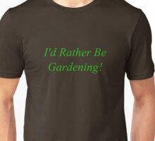 I'd Rather Be Gardening - Dirt Brown Unisex T-Shirt