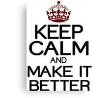 Keep calm and make it better Funny Geek Nerd Canvas Print