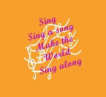 Sing Sing along, Make the World Sing along Unisex T-Shirt