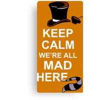 Keep Calm We're All Mad Here Funny Geek Nerd Canvas Print