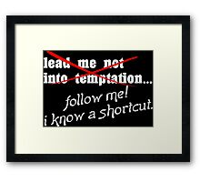 Lead me not into temptation follow me I know a shortcut Funny Geek Nerd Framed Print