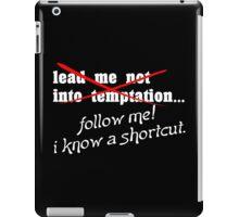 Lead me not into temptation follow me I know a shortcut Funny Geek Nerd iPad Case/Skin