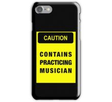 Caution contains practicing musician iPhone Case/Skin