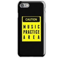 Caution, music practice area iPhone Case/Skin