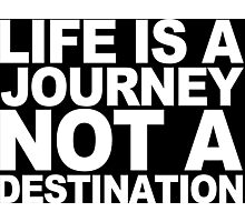 Life ia a journey not a destination Funny Geek Nerd Photographic Print
