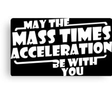 May The Mass x Acceleration Funny Geek Nerd Canvas Print