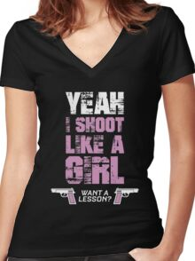 Yeah I Shoot Like A Girl Want A Lesson  Women's Fitted V-Neck T-Shirt