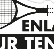 Enlarge Your Tennis-Black Sticker