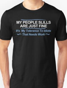 My People Skills Are Fine Its My Tolerance To Idiots That Needs Work Funny Geek Nerd Unisex T-Shirt