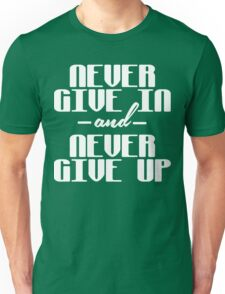 Never give in and never give up Funny Geek Nerd Unisex T-Shirt