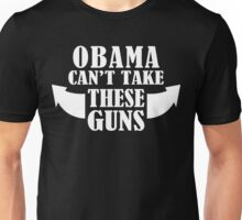 Obama Can't Take These Guns Funny Geek Nerd Unisex T-Shirt