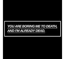 """BORING ME TO DEATH"" DESIGN Photographic Print"