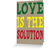 LOVE IS THE SOLUTION Greeting Card