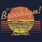 BROOKLYN'S BETTER by 4playbk