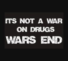 It's Not A War On Drugs, Wars End by aholetees