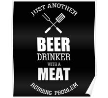 JUST ANOTHER BEER DRINKER WITH A MEAT RUBBING PROBLEM Poster