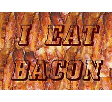I Eat Bacon Photographic Print