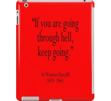 """Churchill, """"If you are going through hell, keep going."""" Sir Winston Churchill iPad Case/Skin"""